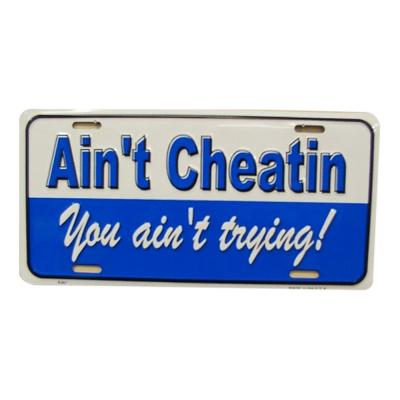 Aint Cheatin You Aint Trying Novelty Vanity Metal License Plate Tag Sign